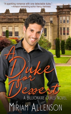 A Duke for Dessert, a Contemporary Romance by Miriam Allenson